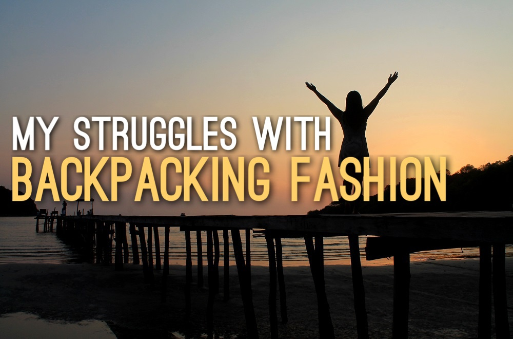 Struggles with Backpacking Fashion