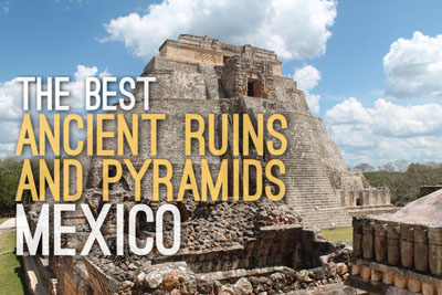 Best Ancient Ruins and Pyramids in Mexico - Historic Wonders