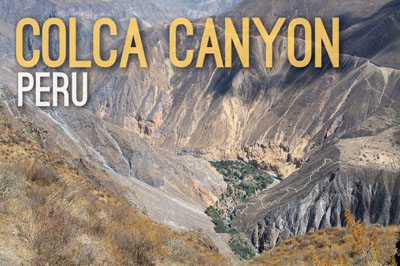 Colca Canyon in Peru - Natural Wonders